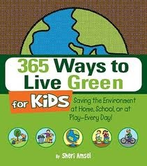 365 Ways to Live Green for Kids: Saving the Environment at Home, School, or at Play--Every Day! by Sheri Amsel