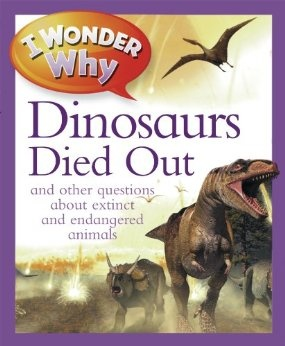 I Wonder Why The Dinosaurs Died Out: and Other Questions About Animals in Danger by Andrew Charman