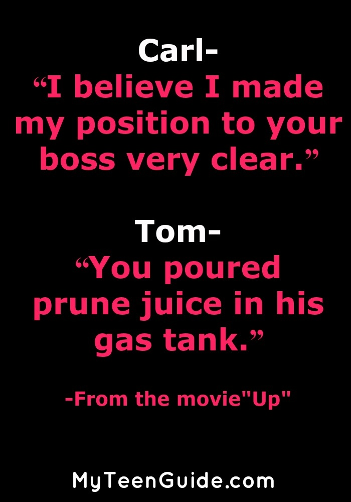 Quotes From the Movie Up: You poured prune juice in his gas tank!